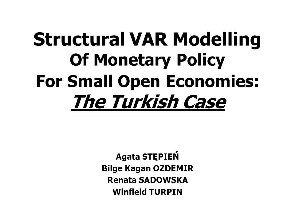 Structural VAR Modelling Of Monetary Policy For Small Open Economies: The Turkish Case Agata STĘPIEŃ Bilge Kagan OZDEMIR Renata SADOWSKA Winfield TURP