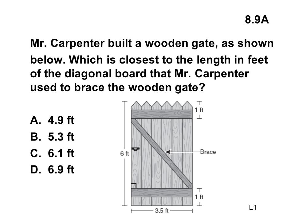 8.9A Mr. Carpenter built a wooden gate, as shown below. Which is closest to the length in feet of the diagonal board that Mr. Carpenter used to brace