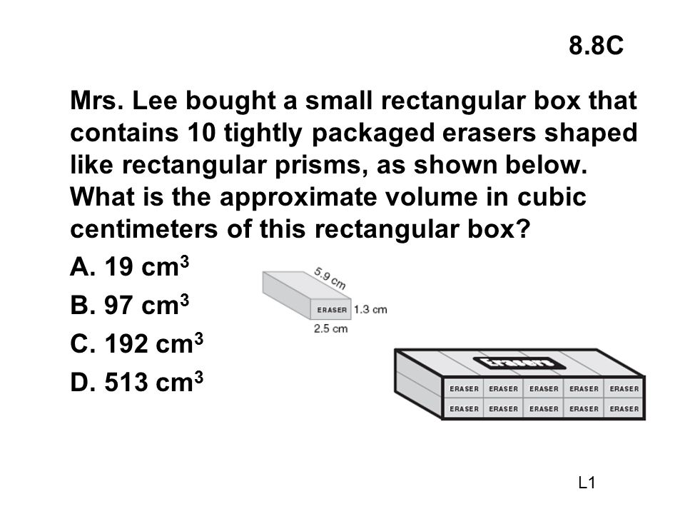 8.8C Mrs. Lee bought a small rectangular box that contains 10 tightly packaged erasers shaped like rectangular prisms, as shown below. What is the app