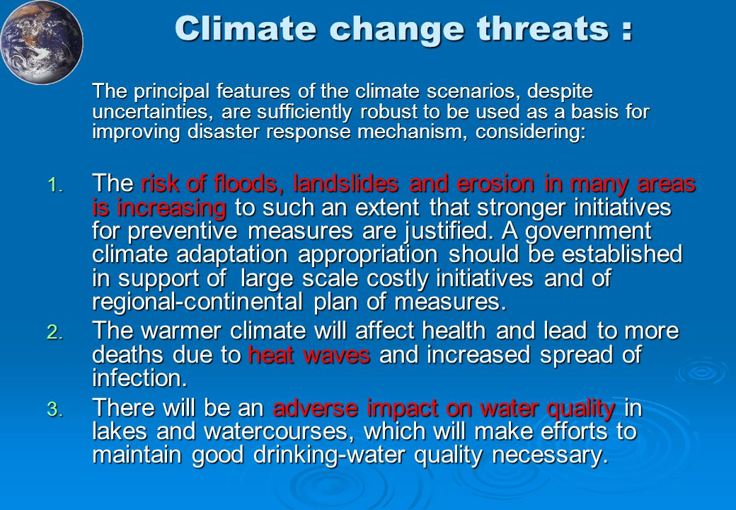 Climate change threats : The principal features of the climate scenarios, despite uncertainties, are sufficiently robust to be used as a basis for improving disaster response mechanism, considering: 1.