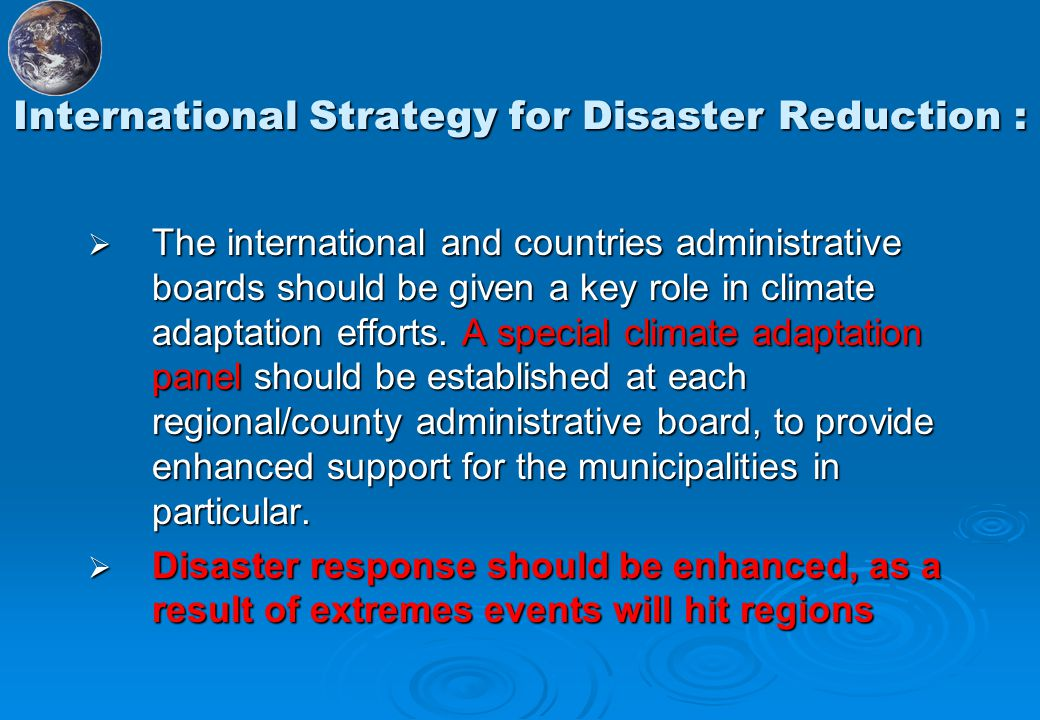 International Strategy for Disaster Reduction :  The international and countries administrative boards should be given a key role in climate adaptation efforts.