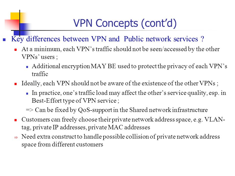 VPN Concepts (cont'd) Key differences between VPN and Public network services .