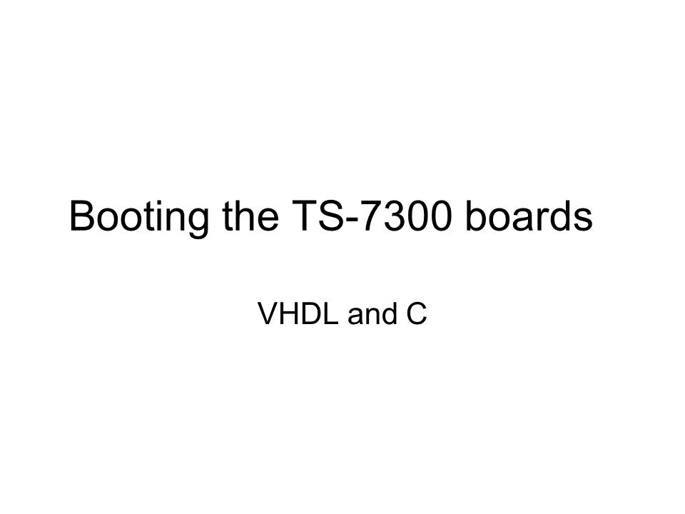 Booting the TS-7300 boards VHDL and C