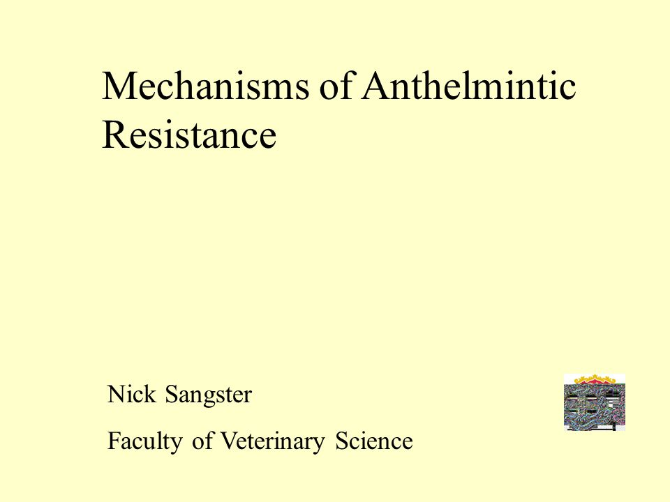 Mechanisms of Anthelmintic Resistance Nick Sangster Faculty of Veterinary Science