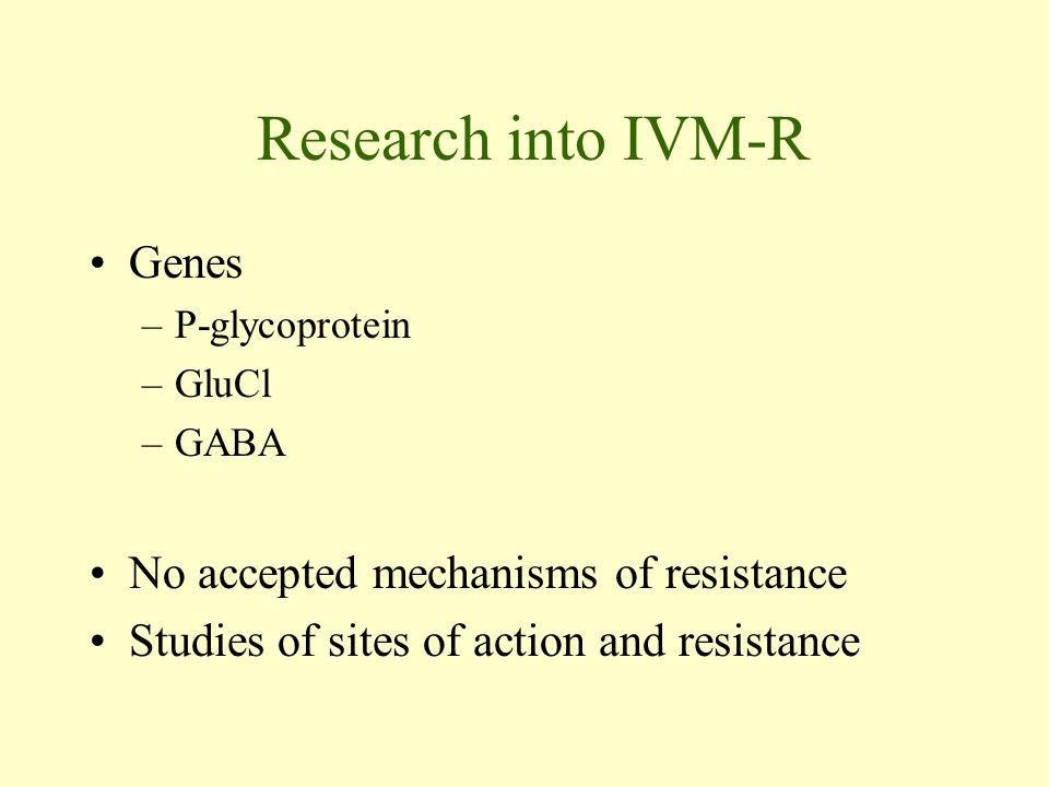 Research into IVM-R Genes –P-glycoprotein –GluCl –GABA No accepted mechanisms of resistance Studies of sites of action and resistance