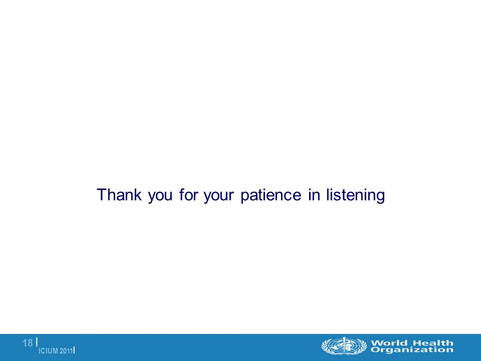 ICIUM 2011 | 18 | Thank you for your patience in listening