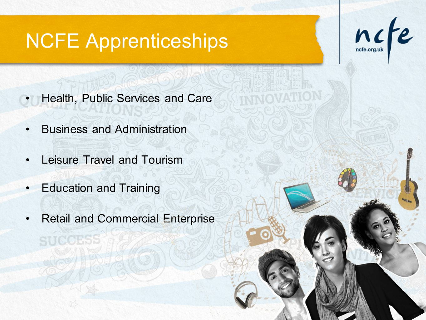 NCFE Apprenticeships Health, Public Services and Care Business and Administration Leisure Travel and Tourism Education and Training Retail and Commercial Enterprise