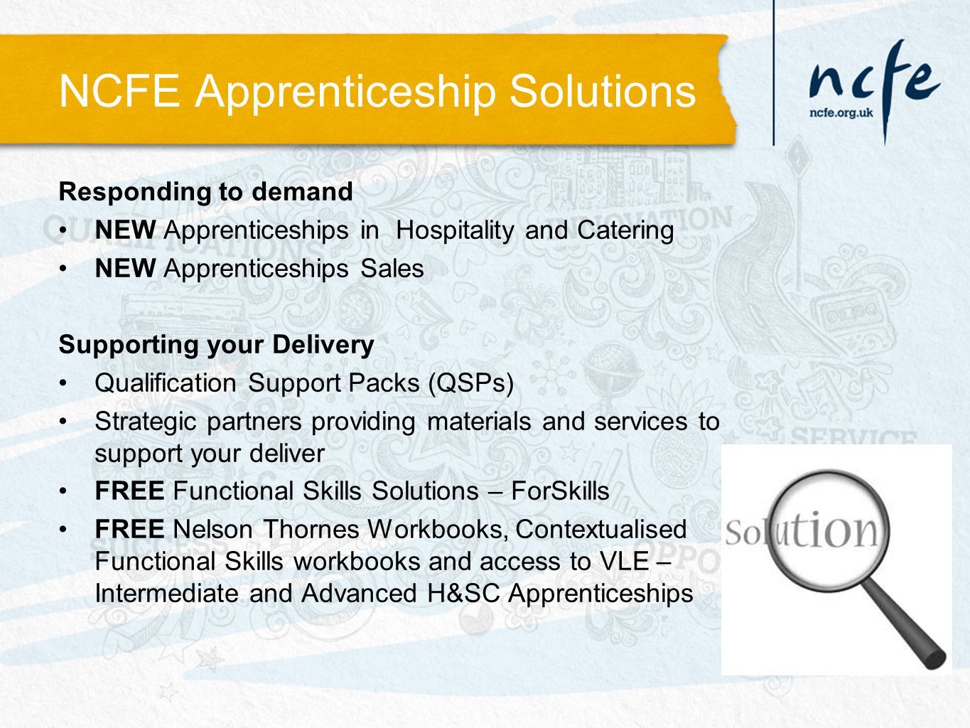 NCFE Apprenticeship Solutions Responding to demand NEW Apprenticeships in Hospitality and Catering NEW Apprenticeships Sales Supporting your Delivery