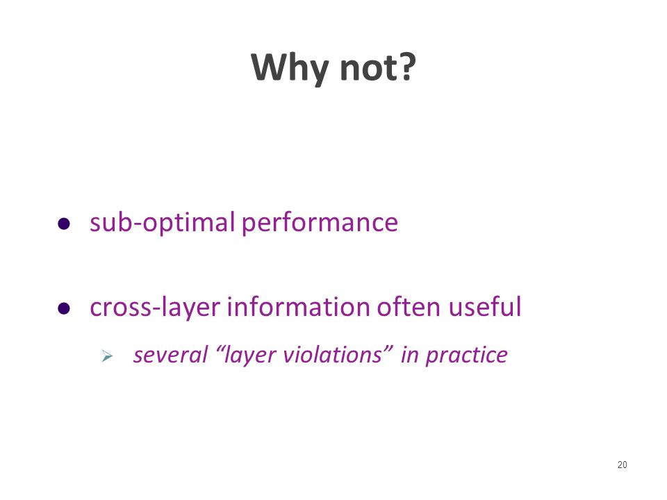 "Why not? sub-optimal performance cross-layer information often useful  several ""layer violations"" in practice 20"