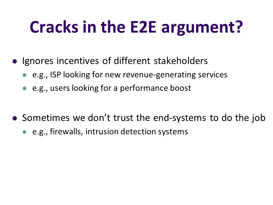 Cracks in the E2E argument? Ignores incentives of different stakeholders e.g., ISP looking for new revenue-generating services e.g., users looking for