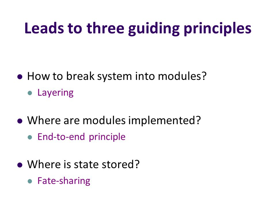Leads to three guiding principles How to break system into modules.