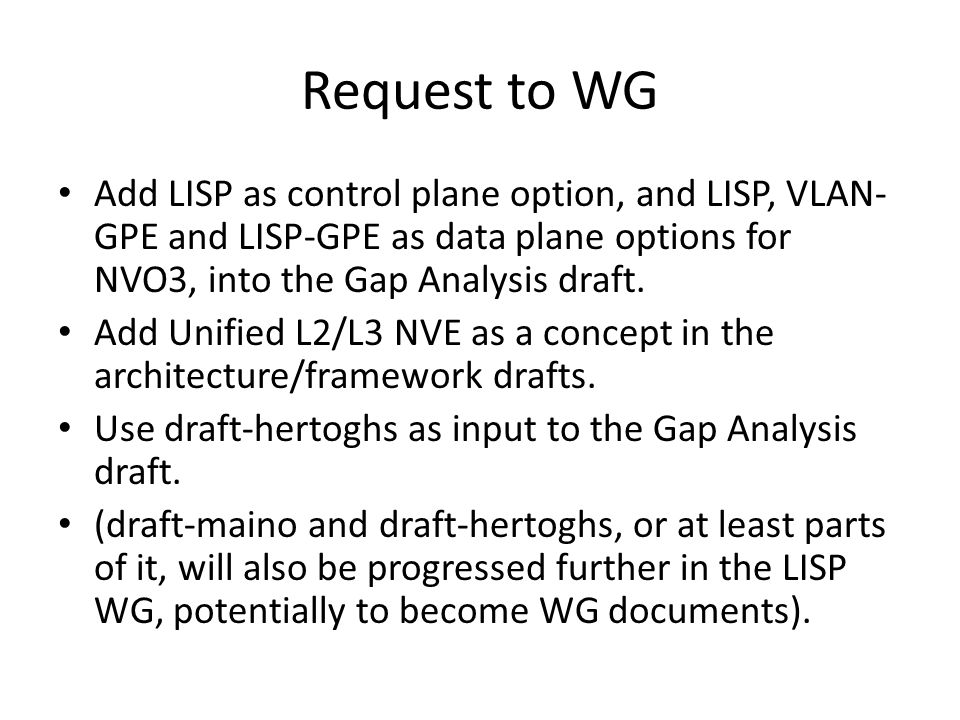 Request to WG Add LISP as control plane option, and LISP, VLAN- GPE and LISP-GPE as data plane options for NVO3, into the Gap Analysis draft.
