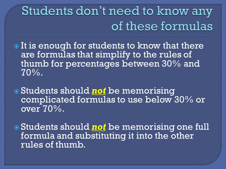  It is enough for students to know that there are formulas that simplify to the rules of thumb for percentages between 30% and 70%.
