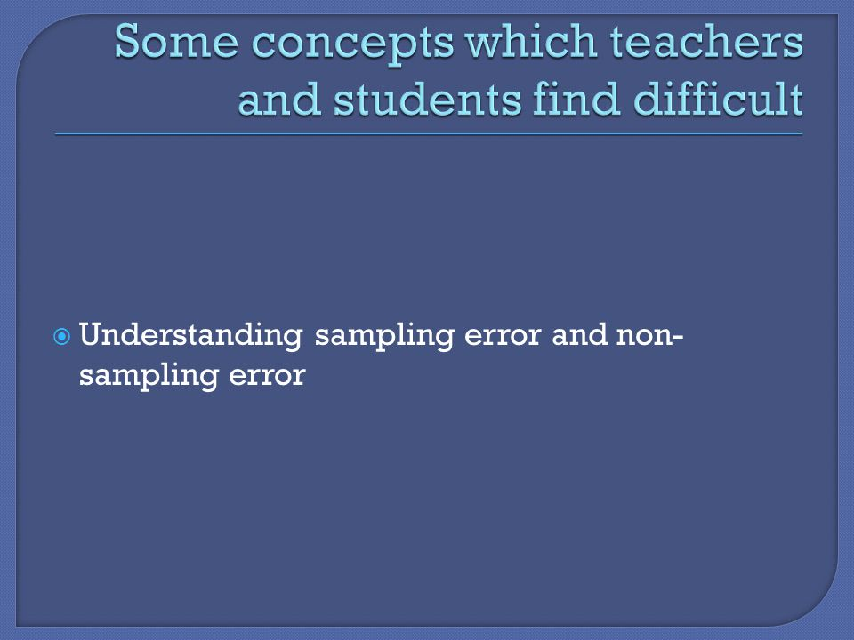  Understanding sampling error and non- sampling error
