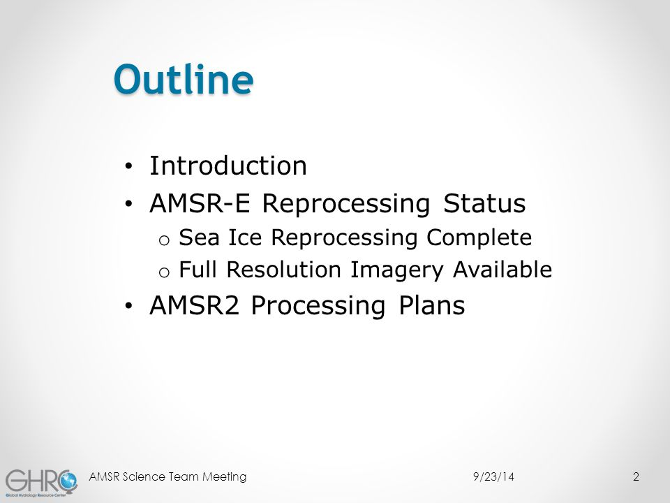 Outline Introduction AMSR-E Reprocessing Status o Sea Ice Reprocessing Complete o Full Resolution Imagery Available AMSR2 Processing Plans 9/23/14AMSR Science Team Meeting2