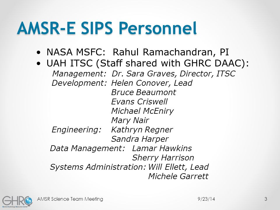 AMSR-E SIPS Personnel NASA MSFC: Rahul Ramachandran, PI UAH ITSC (Staff shared with GHRC DAAC): Management: Dr.