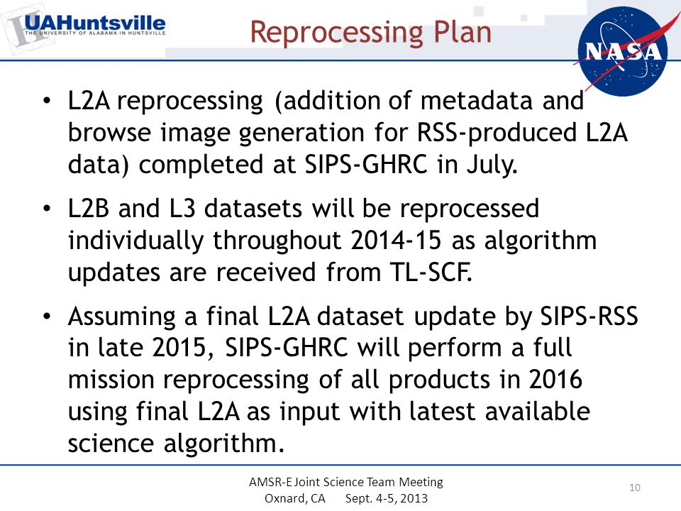 Reprocessing Plan L2A reprocessing (addition of metadata and browse image generation for RSS-produced L2A data) completed at SIPS-GHRC in July.