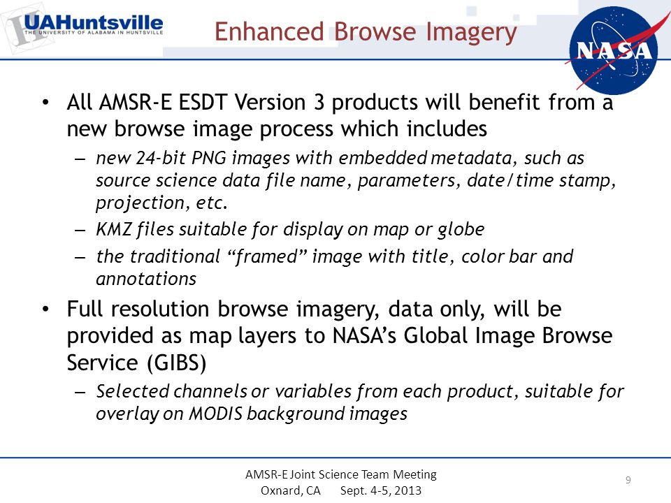 Enhanced Browse Imagery All AMSR-E ESDT Version 3 products will benefit from a new browse image process which includes – new 24-bit PNG images with embedded metadata, such as source science data file name, parameters, date/time stamp, projection, etc.
