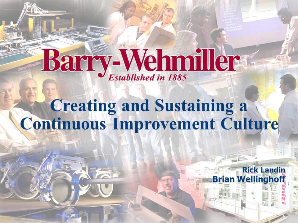 Creating and Sustaining a Continuous Improvement Culture Rick Landin Brian Wellinghoff