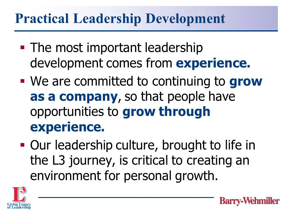 Practical Leadership Development  The most important leadership development comes from experience.