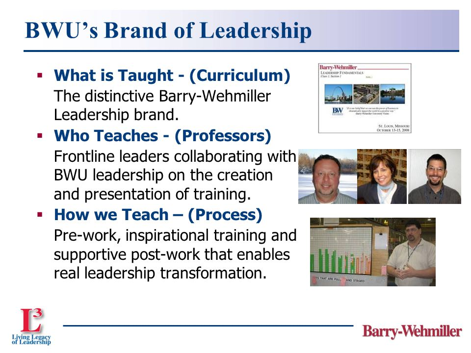  What is Taught - (Curriculum) The distinctive Barry-Wehmiller Leadership brand.