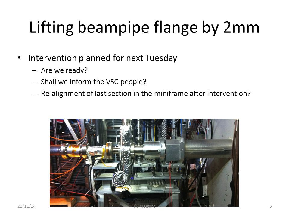 Lifting beampipe flange by 2mm Intervention planned for next Tuesday – Are we ready.
