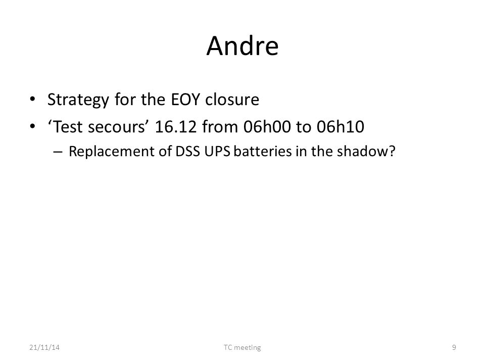 Andre Strategy for the EOY closure 'Test secours' 16.12 from 06h00 to 06h10 – Replacement of DSS UPS batteries in the shadow.