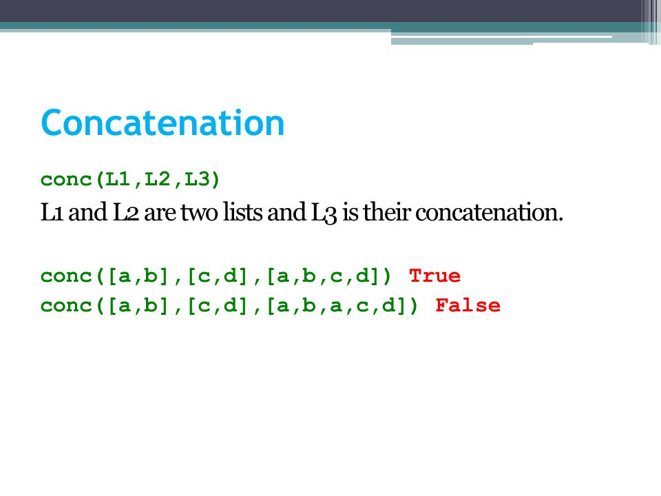 Concatenation conc(L1,L2,L3) L1 and L2 are two lists and L3 is their concatenation.