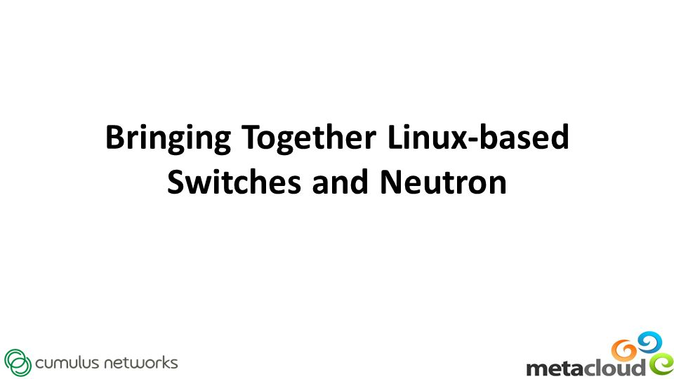 Bringing Together Linux-based Switches and Neutron