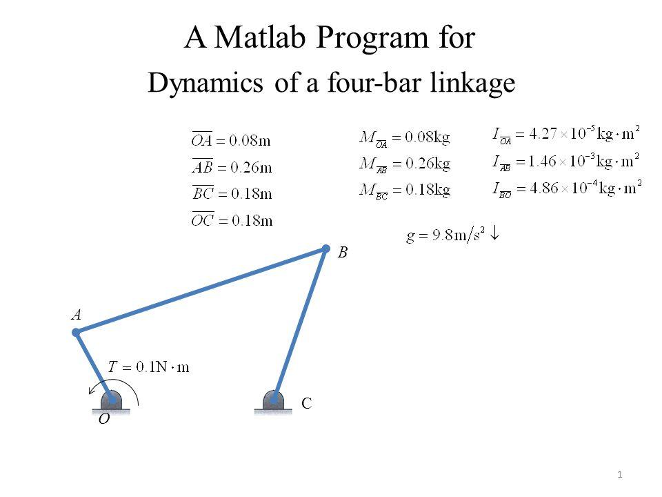Dynamics of a four-bar linkage A B C O 1 A Matlab Program for