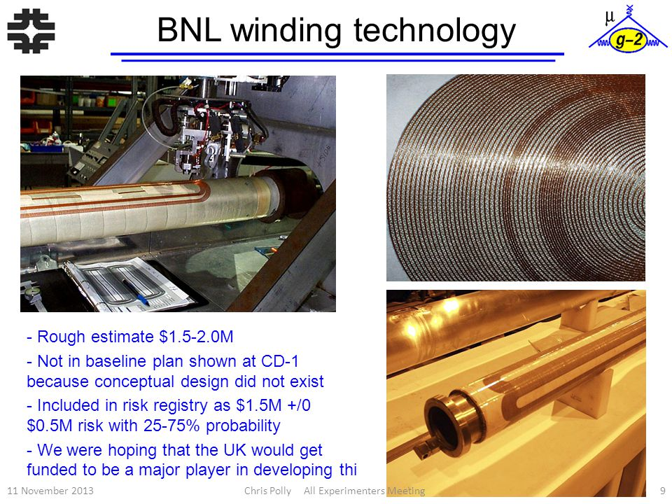 BNL winding technology 9 - Rough estimate $1.5-2.0M - Not in baseline plan shown at CD-1 because conceptual design did not exist - Included in risk re