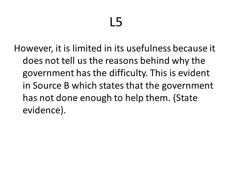 L5 However, it is limited in its usefulness because it does not tell us the reasons behind why the government has the difficulty.