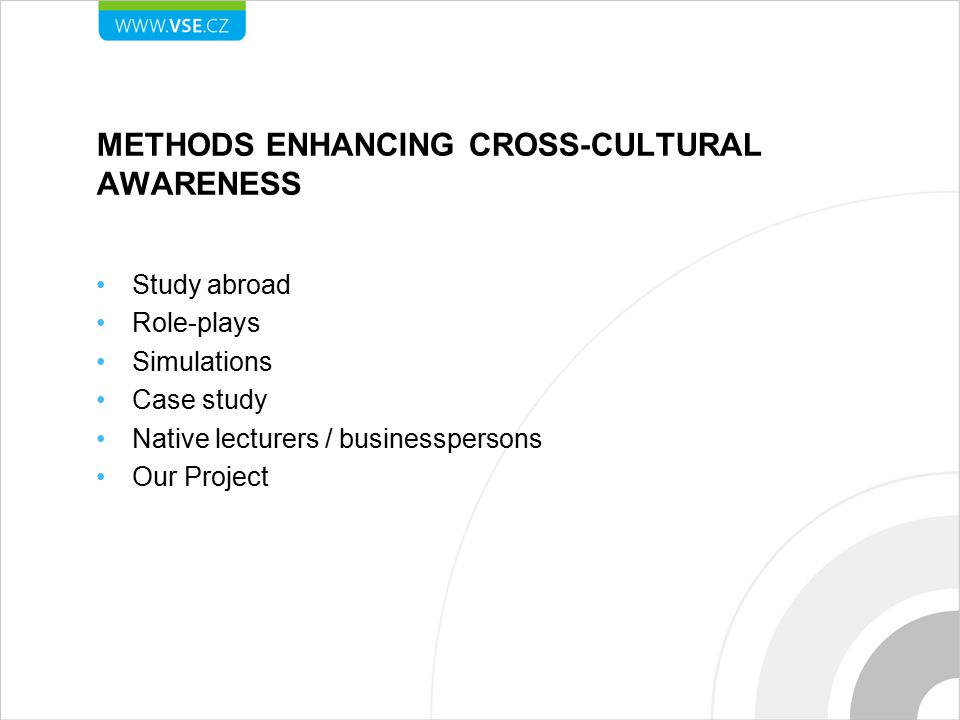 METHODS ENHANCING CROSS-CULTURAL AWARENESS Study abroad Role-plays Simulations Case study Native lecturers / businesspersons Our Project