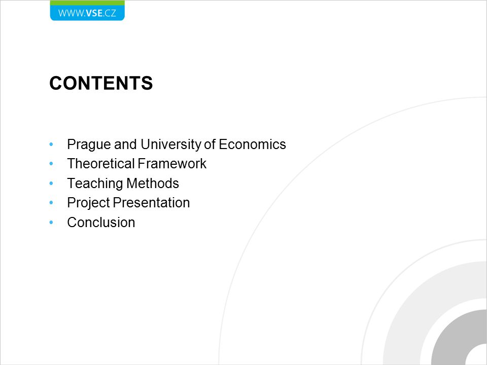 CONTENTS Prague and University of Economics Theoretical Framework Teaching Methods Project Presentation Conclusion