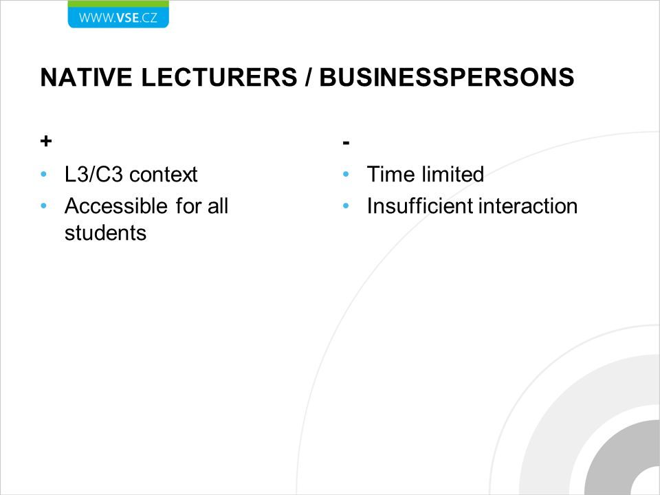 NATIVE LECTURERS / BUSINESSPERSONS + L3/C3 context Accessible for all students - Time limited Insufficient interaction