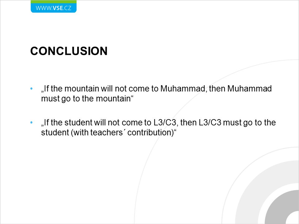 "CONCLUSION ""If the mountain will not come to Muhammad, then Muhammad must go to the mountain ""If the student will not come to L3/C3, then L3/C3 must go to the student (with teachers´ contribution)"