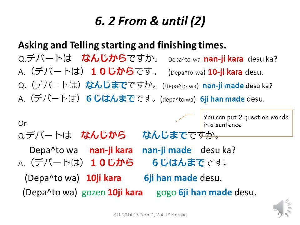 6 From & until 9 じからです 9ji kara desu. it is from 9 11 じまでです 11ji made desu.
