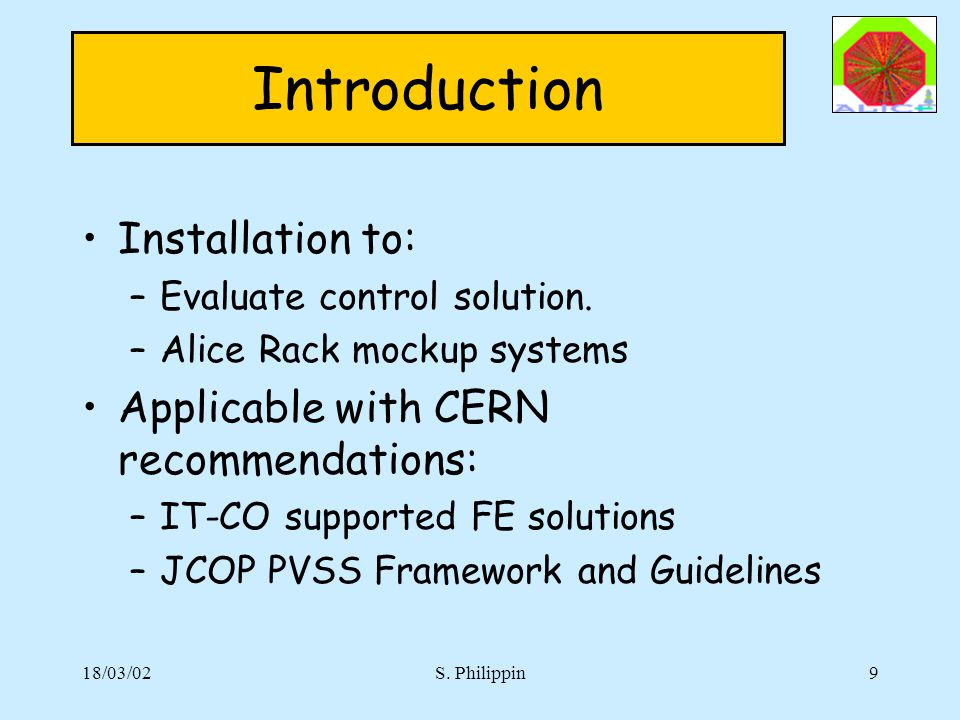 18/03/02S. Philippin9 Introduction Installation to: –Evaluate control solution.