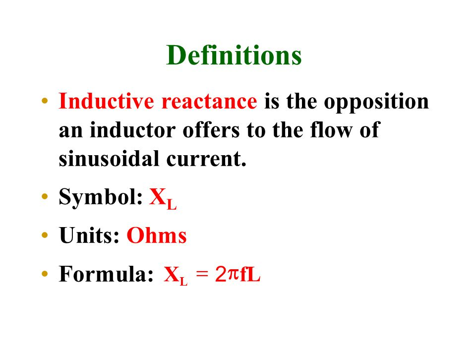 Definitions Inductive reactance is the opposition an inductor offers to the flow of sinusoidal current. Symbol: X L Units: Ohms Formula: XfL L  2 