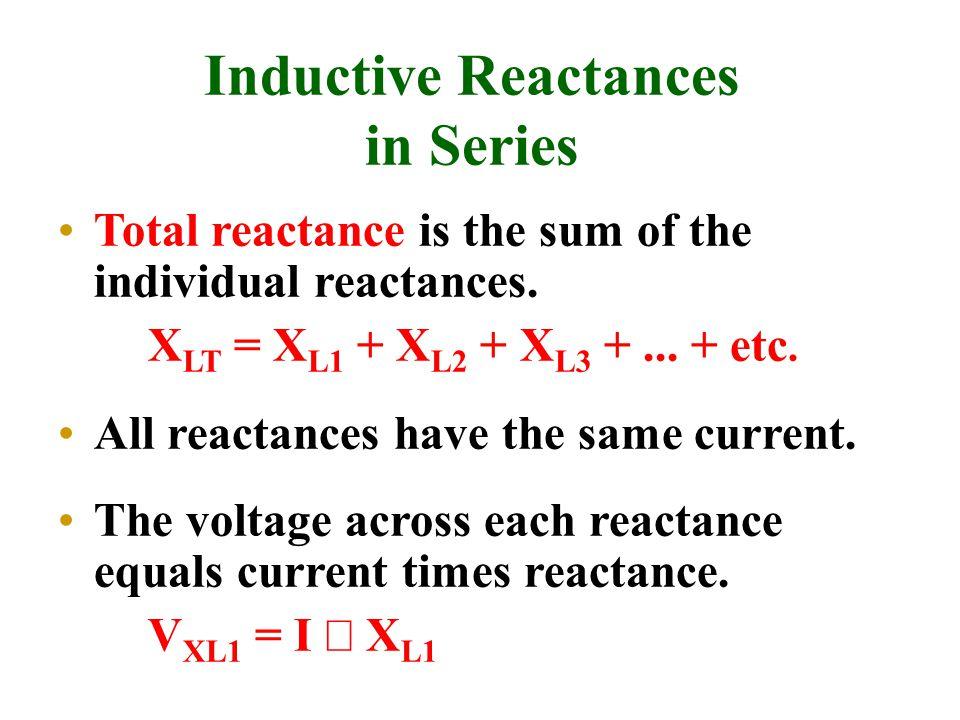 Inductive Reactances in Series Total reactance is the sum of the individual reactances.