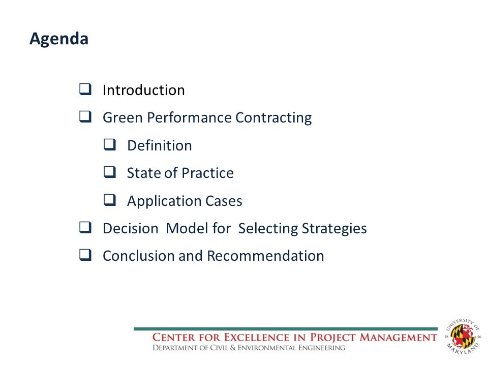 Agenda  Introduction  Green Performance Contracting  Definition  State of Practice  Application Cases  Decision Model for Selecting Strategies  Conclusion and Recommendation