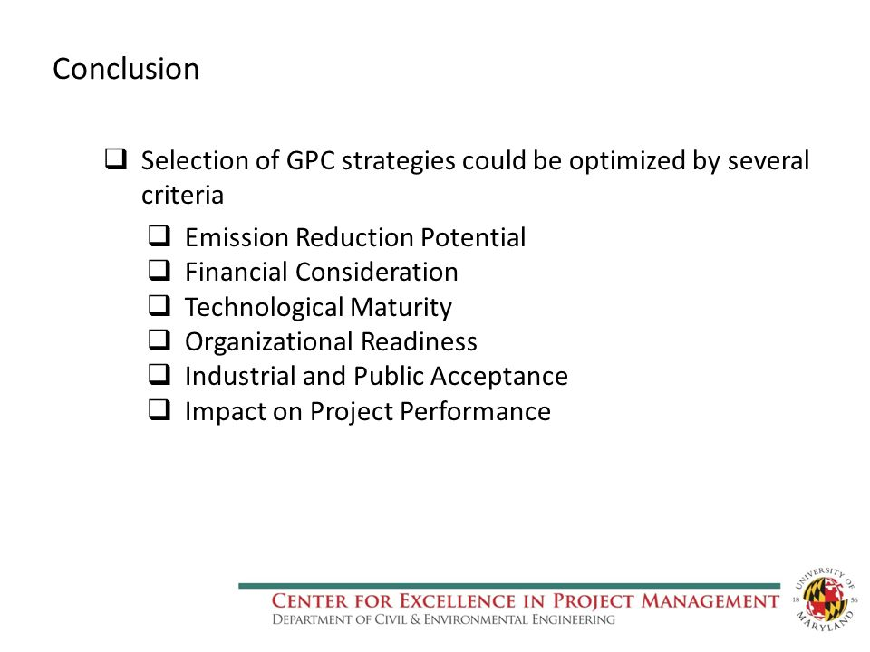 Conclusion  Selection of GPC strategies could be optimized by several criteria  Emission Reduction Potential  Financial Consideration  Technological Maturity  Organizational Readiness  Industrial and Public Acceptance  Impact on Project Performance