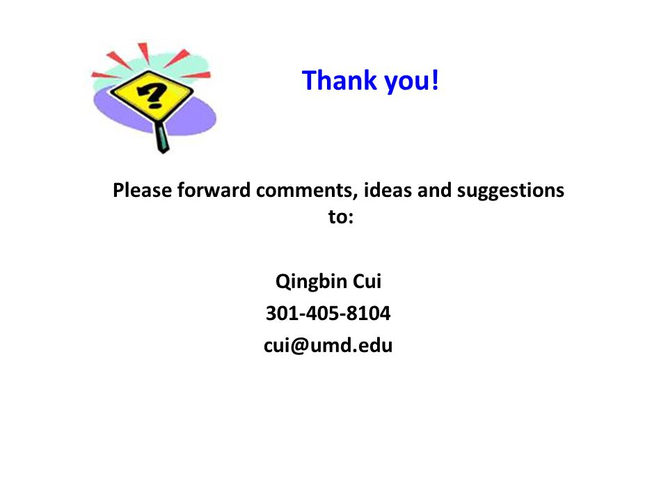 Thank you! Please forward comments, ideas and suggestions to: Qingbin Cui 301-405-8104 cui@umd.edu
