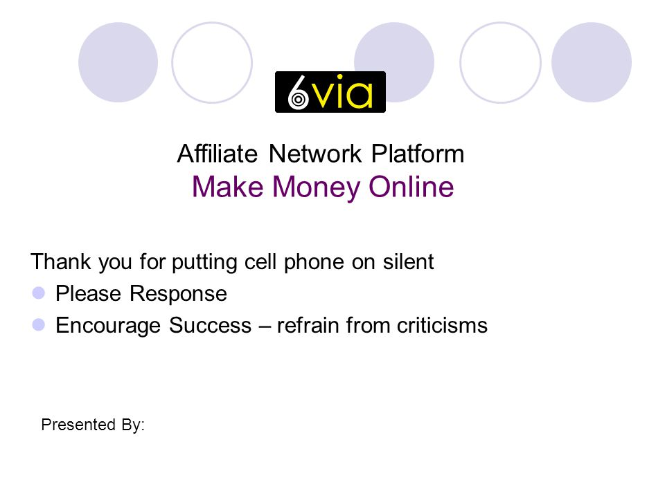 Thank you for putting cell phone on silent Please Response Encourage Success – refrain from criticisms Affiliate Network Platform Make Money Online Presented By: