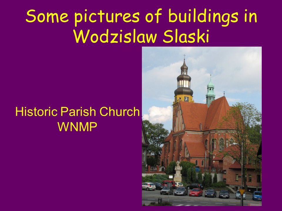 Some pictures of buildings in Wodzislaw Slaski Historic Parish Church WNMP