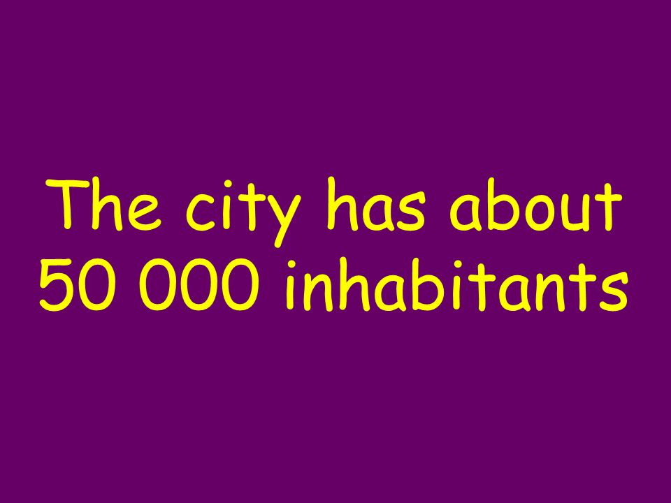 The city has about 50 000 inhabitants