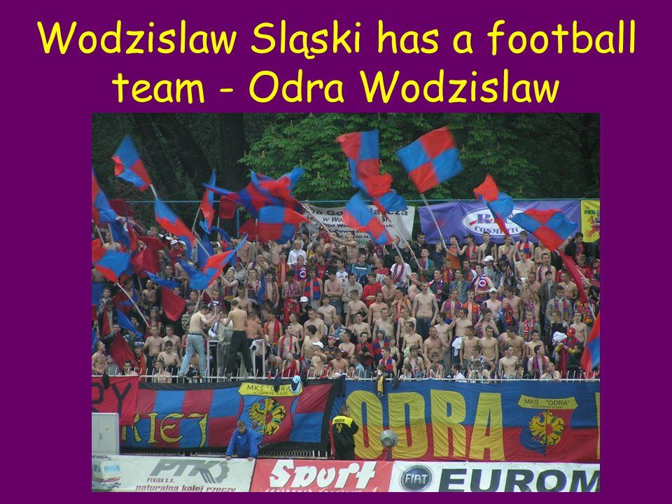 Wodzislaw Sląski has a football team - Odra Wodzislaw