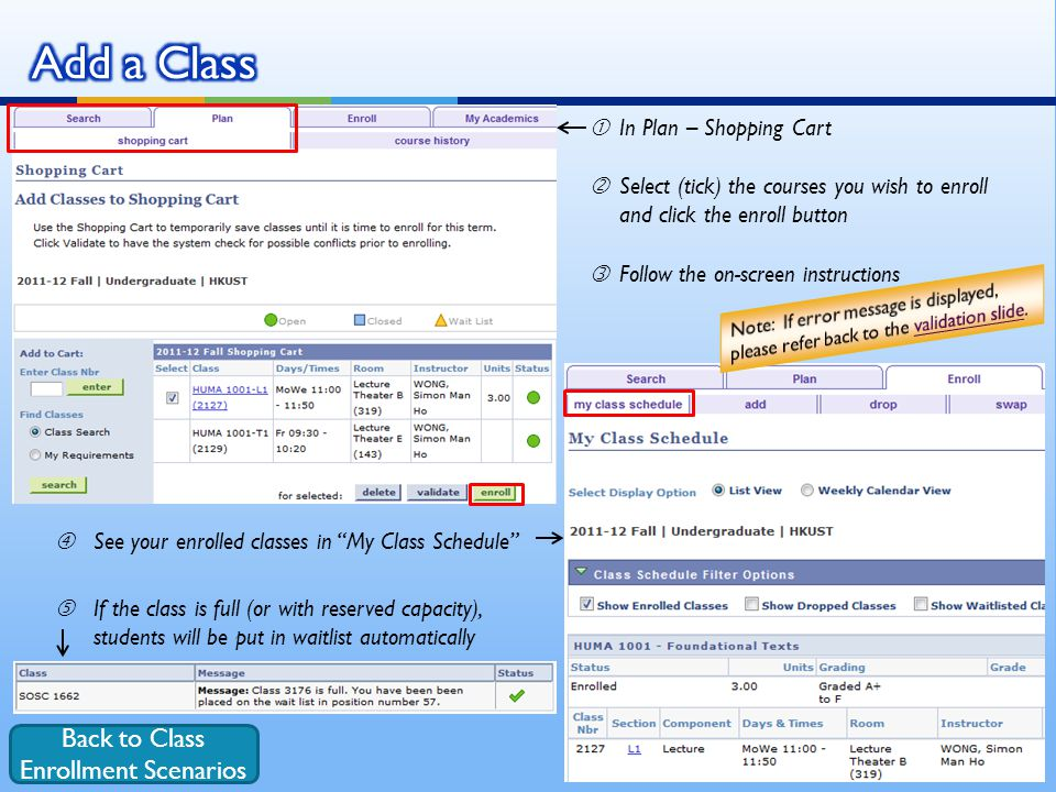 "In Plan – Shopping Cart 'Select (tick) the courses you wish to enroll and click the enroll button ƒFollow the on-screen instructions ""See your enrolled classes in My Class Schedule If the class is full (or with reserved capacity), students will be put in waitlist automatically Back to Class Enrollment Scenarios"