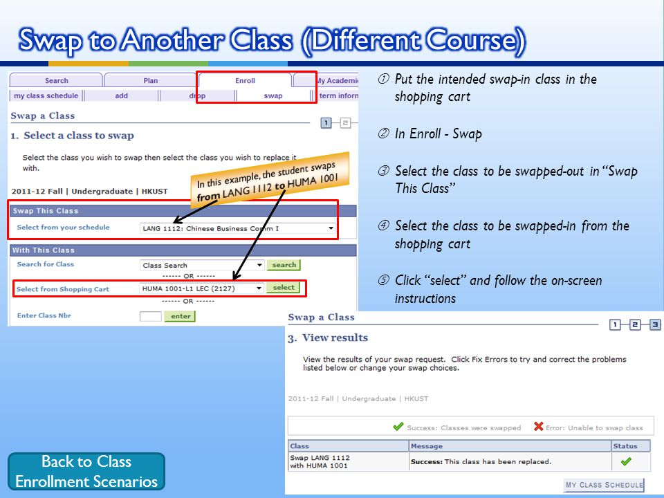 "Put the intended swap-in class in the shopping cart 'In Enroll - Swap ƒSelect the class to be swapped-out in Swap This Class ""Select the class to be swapped-in from the shopping cart Click select and follow the on-screen instructions Back to Class Enrollment Scenarios"