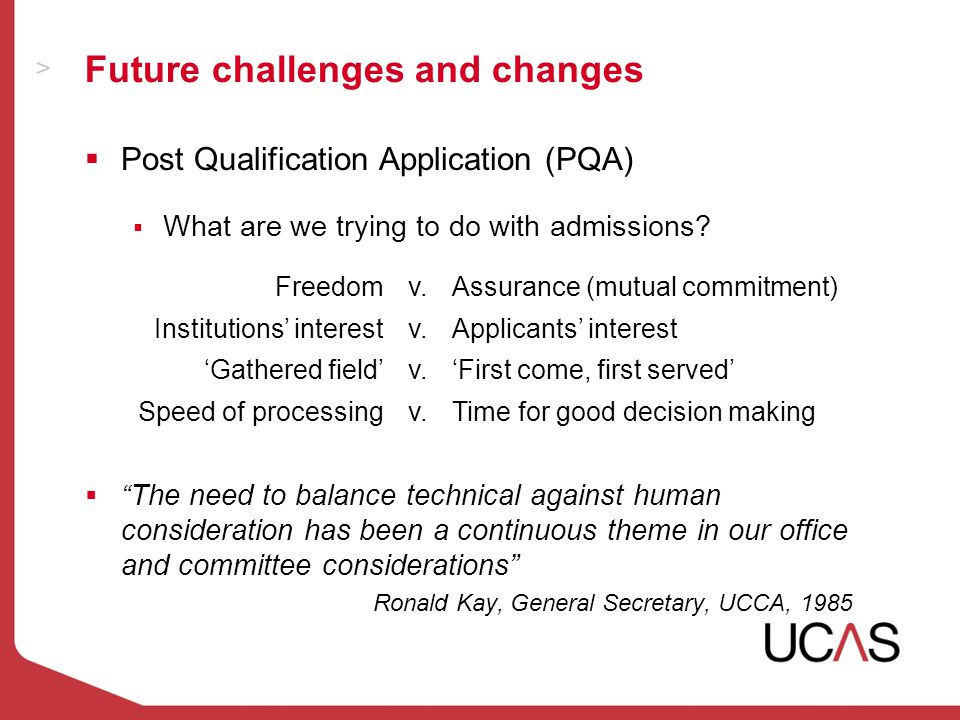 Future challenges and changes  Post Qualification Application (PQA)  What are we trying to do with admissions.
